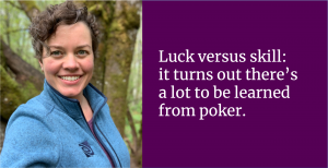 Luck versus skill: it turns out there's a lot to be learned from poker.